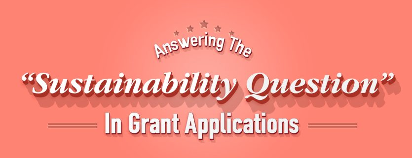 "The Ultimate Guide To Answering The ""Sustainability Question"" In Grant Applications"