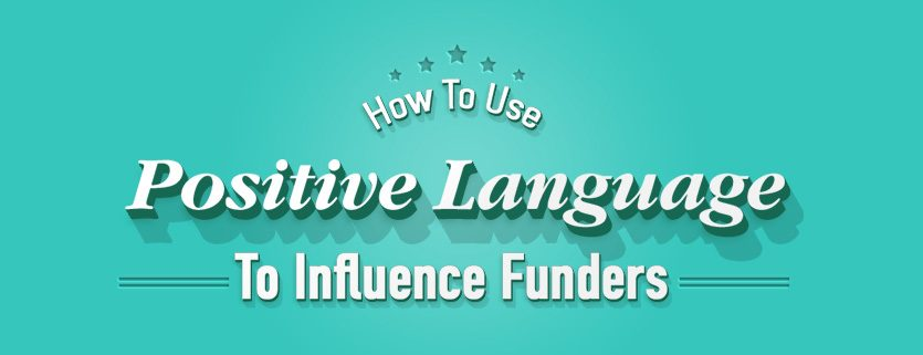 How To Use Positive Language To Influence Funders